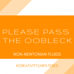 Creativity | Unfiltered: Please Pass the Oobleck