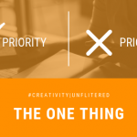 Creativity | Unfiltered: The One Thing