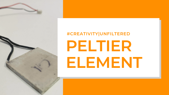 Creativity | Unfiltered: Peltier Element