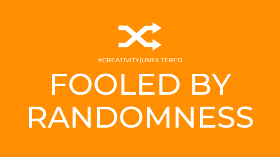 Creativity | Unfiltered: Fooled by Randomness
